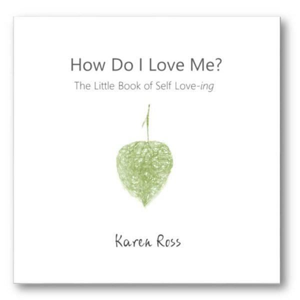 How Do I Love Me? by Karen Ross
