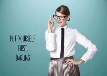 It's time to put yourself first, but why is it so hard? by Karen Ross, Start With You